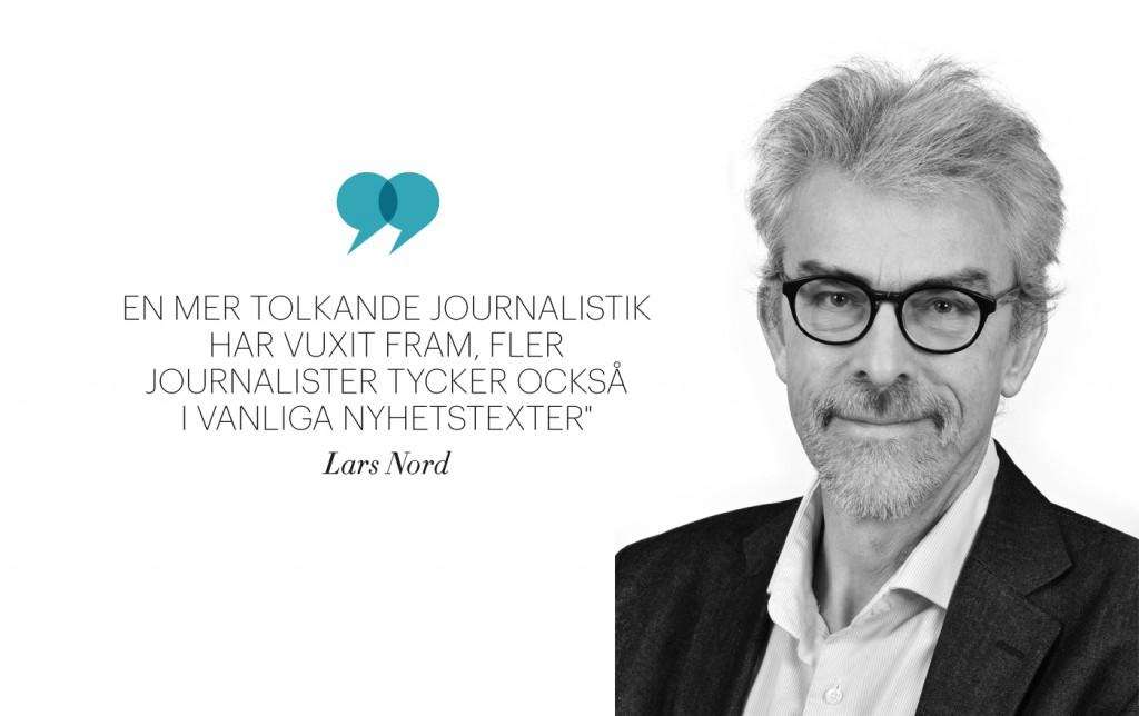 """""""En mer tolkande journalistik har vuxit fram. Fler journalister tycker också i vanliga nyhetstexter""""-Lars Nord"""