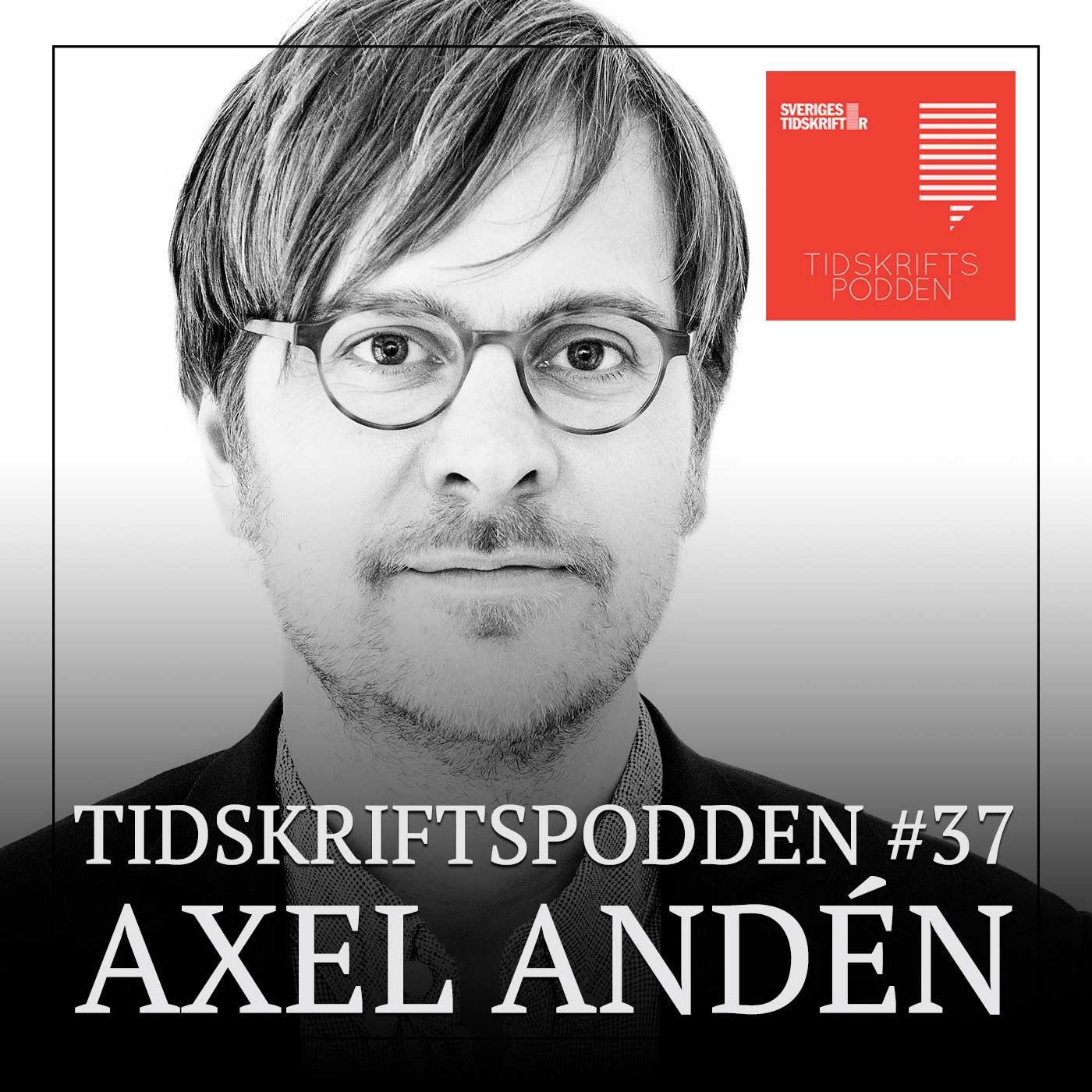 Tidskriftspodden avsnitt 37 – Axel Andén